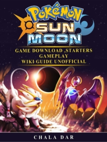Pokemon Sun and Moon Game Download, Starters, Gameplay, Wiki Guide Unofficial, EPUB eBook