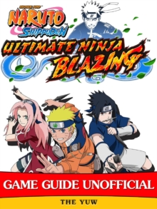 Naruto Shippuden Ultimate Ninja Blazing Game Guide Unofficial, EPUB eBook