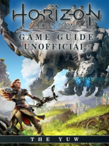 Horizon Zero Dawn Game Guide Unofficial, EPUB eBook