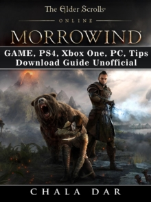 The Elder Scrolls Online Morrowind Game, PS4, Xbox One, PC, Tips, Download Guide Unofficial, EPUB eBook
