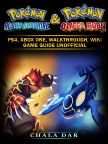 Pokemon Omega Ruby & Alpha Sapphire : Pokedex, Walkthrough, Evolutions, Game Guide Unofficial, EPUB eBook