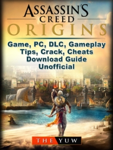 Assassins Creed Origins Game, PC, DLC, Gameplay, Tips, Crack, Cheats, Download Guide Unofficial, EPUB eBook