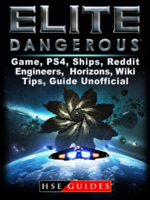 Elite Dangerous Game, PS4, Ships, Reddit, Engineers, Horizons, Wiki, Tips, Guide Unofficial, EPUB eBook
