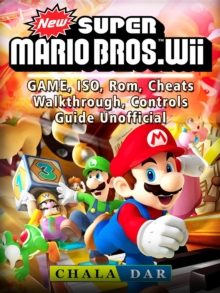 New Super Mario Bros Wii Game, ISO, Rom, Cheats, Walkthrough, Controls, Guide Unofficial, EPUB eBook