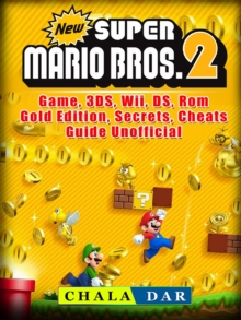 New Super Mario Bros 2 Game, 3DS, Wii, DS, Rom, Gold Edition, Secrets, Cheats, Guide Unofficial, EPUB eBook