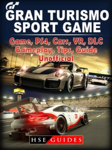 Gran Turismo Sport Game, PS4, Cars, VR, DLC, Gameplay, Tips, Guide Unofficial, EPUB eBook