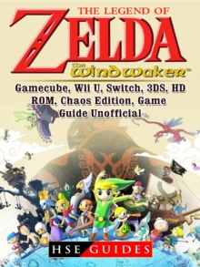 The Legend of Zelda The Wind Waker, Gamecube, Wii U, Switch, 3DS, HD, ROM, Chaos Edition, Game Guide Unofficial, EPUB eBook