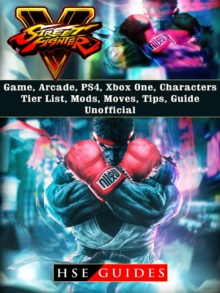 Street Fighter 5 Game, Arcade, PS4, Xbox One, Characters, Tier List, Mods, Moves, Tips, Guide Unofficial, EPUB eBook