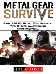 Metal Gear Survive Game, PS4, PC, Reddit, Wiki, Gameplay, Tips, Cheats, Walkthrough, Guide Unofficial, EPUB eBook