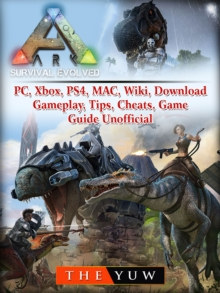 Ark Survival Evolved, PC, Xbox, PS4, MAC, Wiki, Download, Gameplay, Tips, Cheats, Game Guide Unofficial, EPUB eBook
