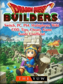 Dragon Quest Builders, Switch, PC, PS4, Multiplayer, Wiki, COD, Tips, Cheats, Game Guide Unofficial, EPUB eBook