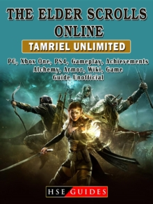 The Elder Scrolls Online Tamriel Unlimited, PC, Xbox One, PS4, Gameplay, Achievements, Alchemy, Armor, Wiki, Game Guide Unofficial, EPUB eBook