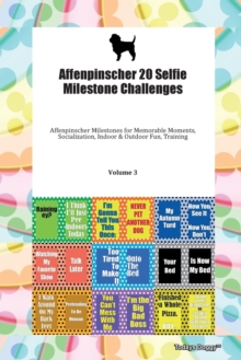 Affenpinscher 20 Selfie Milestone Challenges Affenpinscher Milestones for Memorable Moments, Socialization, Indoor & Outdoor Fun, Training Volume 3, Paperback Book