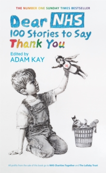 Dear NHS : 100 Stories to Say Thank You, Edited by Adam Kay, Hardback Book