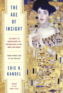 Age of Insight : The Quest to Understand the Unconscious in Art, Mind, and Brain, from Vienna 1900 to the Present, Hardback Book