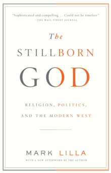 The Stillborn God : Religion, Politics, and the Modern West, Paperback Book