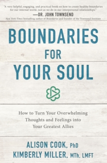 Boundaries for Your Soul : How to Turn Your Overwhelming Thoughts and Feelings into Your Greatest Allies, Paperback / softback Book