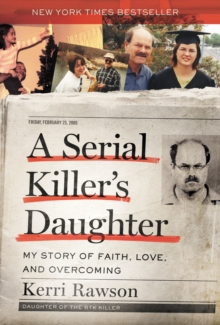A Serial Killer's Daughter : My Story of Faith, Love, and Overcoming, EPUB eBook