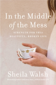 In The Middle Of The Mess : Strength For This Beautiful, Broken Life, Paperback Book