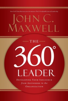 The 360 Degree Leader : Developing Your Influence from Anywhere in the Organization, Paperback / softback Book