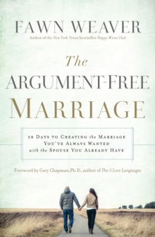 The Argument-Free Marriage : 28 Days to Creating the Marriage You've Always Wanted with the Spouse You Already Have, Paperback / softback Book