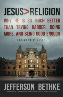 Jesus > Religion : Why He Is So Much Better Than Trying Harder, Doing More, and Being Good Enough, Paperback Book