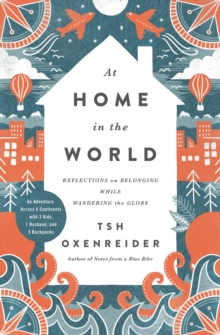 At Home in the World : Reflections on Belonging While Wandering the Globe, Hardback Book