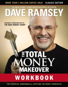 The Total Money Makeover Workbook: Classic Edition : The Essential Companion for Applying the Book's Principles, Paperback Book