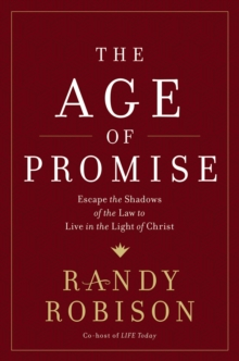 The Age of Promise : Escape the Shadows of the Law to Live in the Light of Christ, Hardback Book