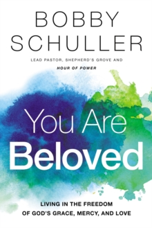 You Are Beloved : Living in the Freedom of God's Grace, Mercy, and Love, Paperback / softback Book
