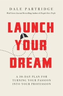 Launch Your Dream : A 30-Day Plan for Turning Your Passion into Your Profession, Paperback / softback Book
