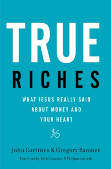 True Riches : What Jesus Really Said About Money and Your Heart, Paperback / softback Book