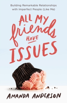 All My Friends Have Issues : Building Remarkable Relationships with Imperfect People (Like Me), EPUB eBook