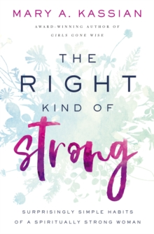 The Right Kind of Strong : Surprisingly Simple Habits of a Spiritually Strong Woman, EPUB eBook