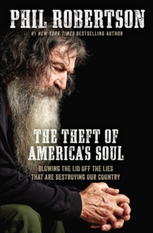 The Theft of America's Soul : Blowing the Lid Off the Lies That Are Destroying Our Country, Hardback Book