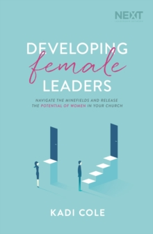 Developing Female Leaders : Navigate the Minefields and Release the Potential of Women in Your Church, Paperback / softback Book