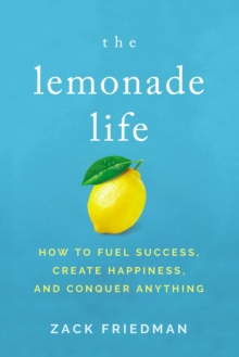 The Lemonade Life : How to Fuel Success, Create Happiness, and Conquer Anything, EPUB eBook