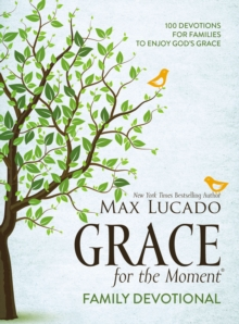 Grace for the Moment Family Devotional : 100 Devotions for Families to Enjoy God's Grace, Hardback Book