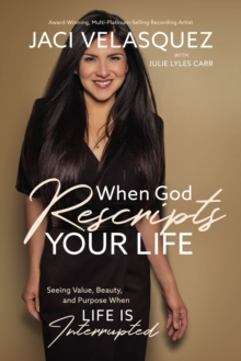 When God Rescripts Your Life : Seeing Value, Beauty, and Purpose When Life Is Interrupted, Hardback Book
