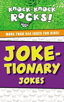 Joke-tionary Jokes : More Than 444 Jokes for Kids, Paperback / softback Book
