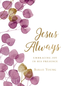 Jesus Always (Large Text Cloth Botanical Cover) : Embracing Joy in His Presence (with Full Scriptures), Hardback Book