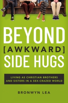 Beyond Awkward Side Hugs : Living as Christian Brothers and Sisters in a Sex-Crazed World, EPUB eBook