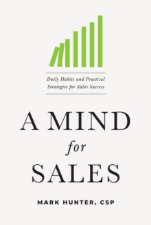 A Mind for Sales : Daily Habits and Practical Strategies for Sales Success, Hardback Book