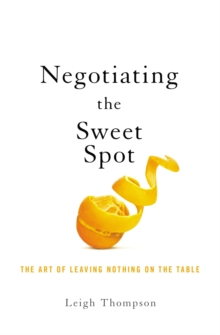 Negotiating the Sweet Spot : The Art of Leaving Nothing on the Table, Paperback / softback Book