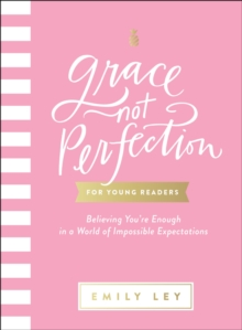 Grace, Not Perfection for Young Readers : Believing You're Enough in a World of Impossible Expectations, Hardback Book