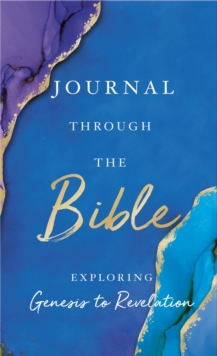 Journal Through the Bible : Explore Genesis to Revelation, Hardback Book