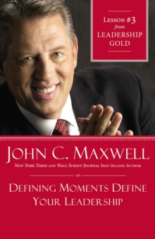 Defining Moments Define Your Leadership : Lesson 3 from Leadership Gold, EPUB eBook