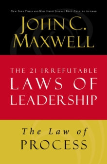 The Law of Process : Lesson 3 from The 21 Irrefutable Laws of Leadership, EPUB eBook