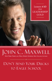 Don't Send Your Ducks to Eagle School : Lesson 10 from Leadership Gold, EPUB eBook