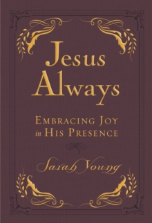 Jesus Always Small Deluxe : Embracing Joy in His Presence, Leather / fine binding Book